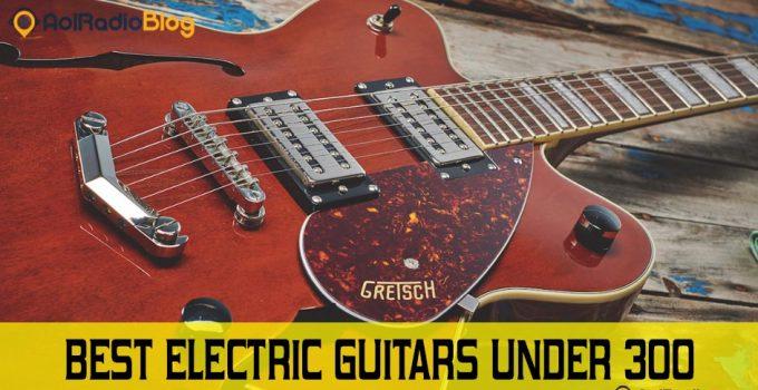 Best electric guitars under 300